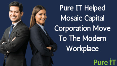 Pure IT Helped Mosaic Capital Corporation Move To The Modern Workplace